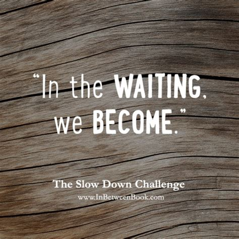 The Slow Down Challenge